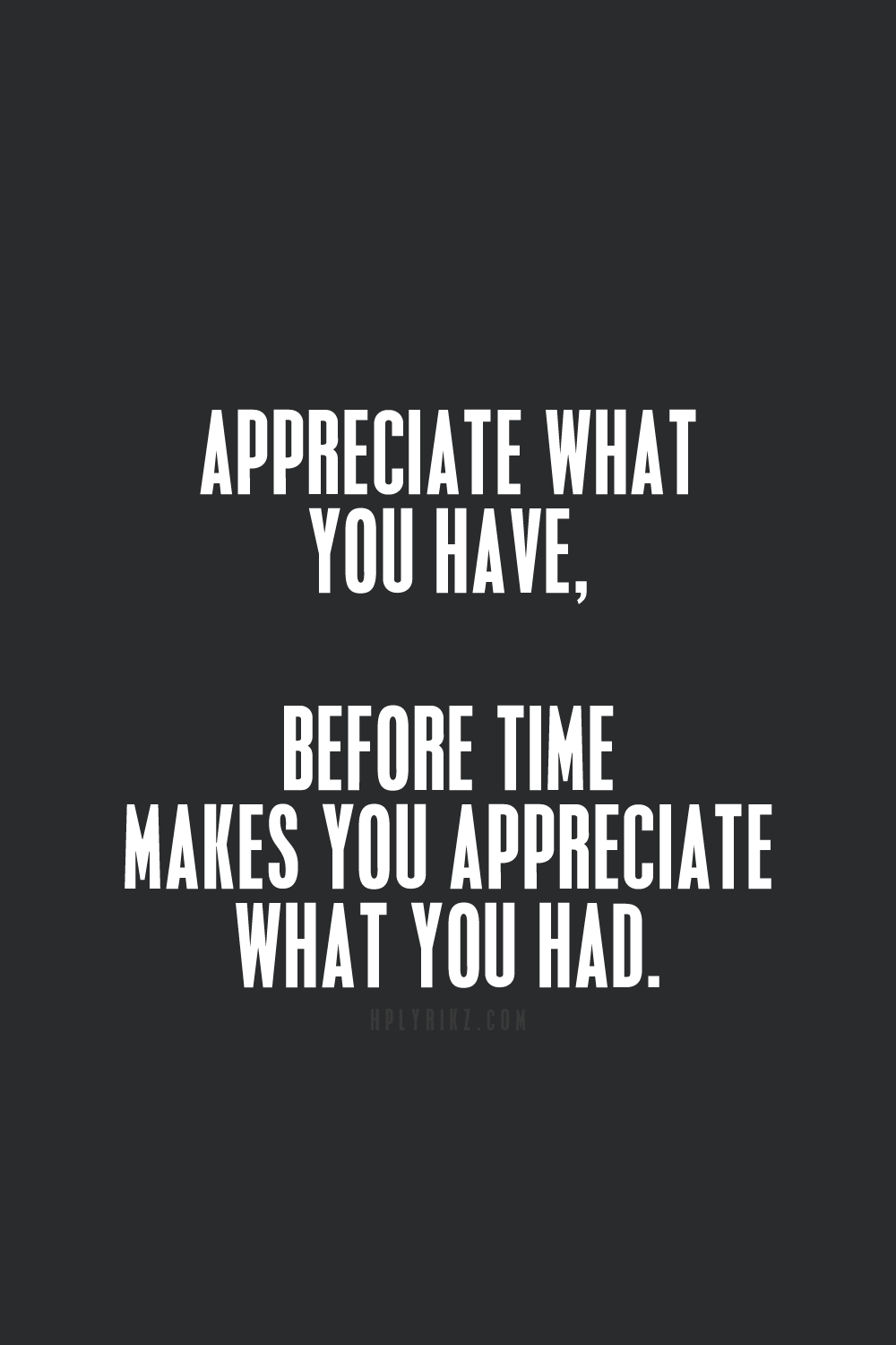 Appreciate What You Havebefore Time Makes You Remember What You