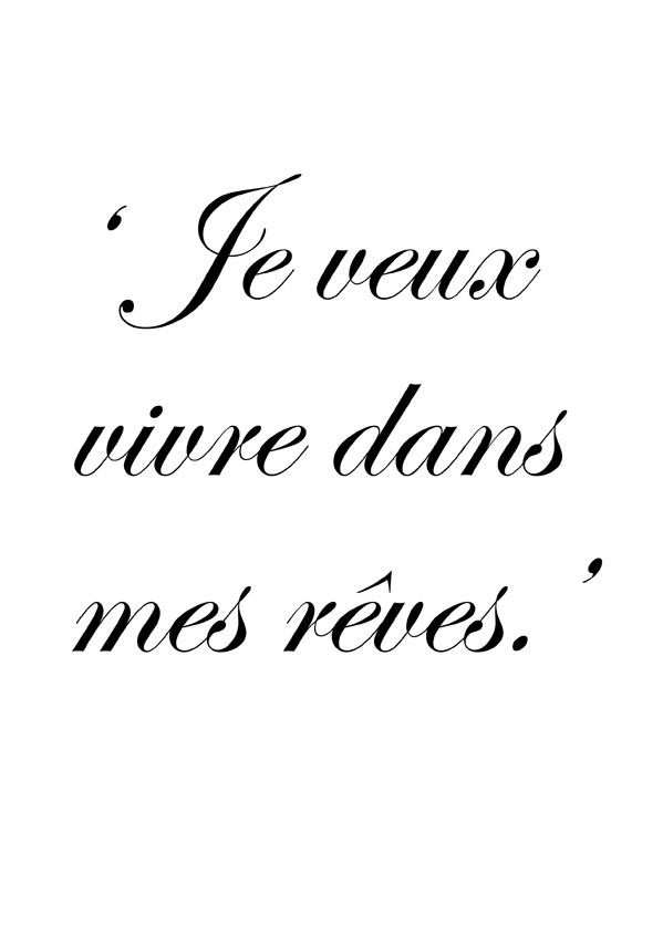 Beautiful French Quotes With English Translation: I Want To Live In My Dreams.'