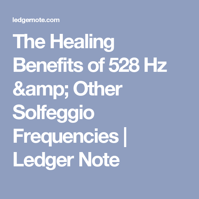 The Healing Benefits of 528 Hz & Other Solfeggio Frequencies