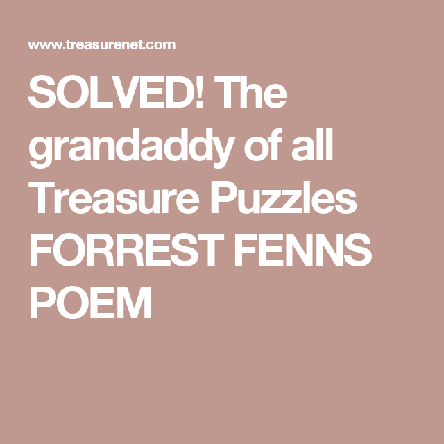 SOLVED! The grandaddy of all Treasure Puzzles FORREST FENNS