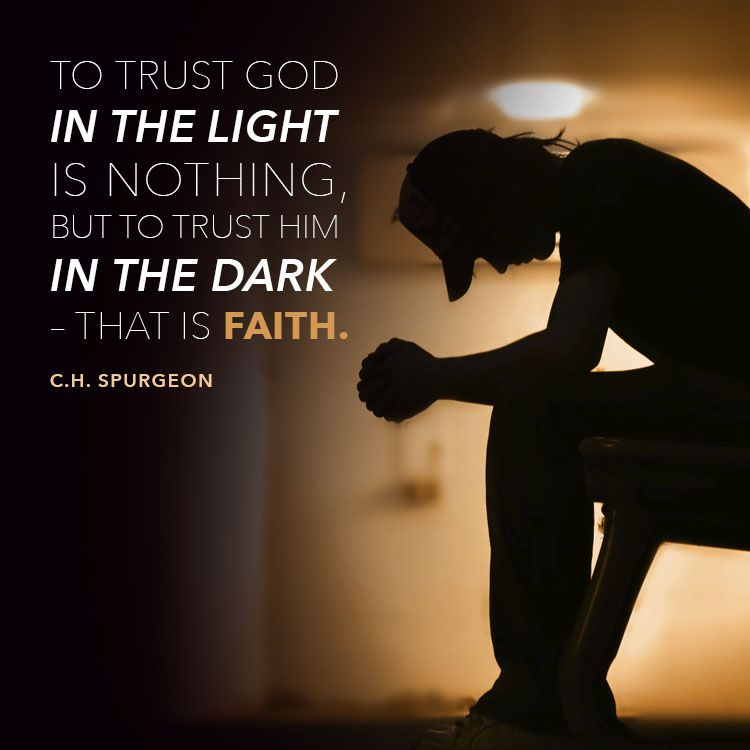 To Trust God In The Light Is Nothing But To Trust Him In The Dark That Is Faith C H Spurge Trust God Christian Quotes Inspirational Inspirational Quotes