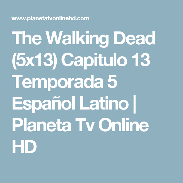 The Walking Dead 5x13 Capitulo 13 Temporada 5 Español Latino Planeta Tv Online Hd The Walking Dead Entertaining Alliance