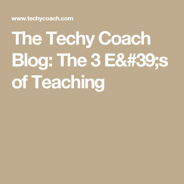 The High Cost Of Neuromyths In Education >> The Techy Coach Blog The 3 E S Of Teaching Education Teaching