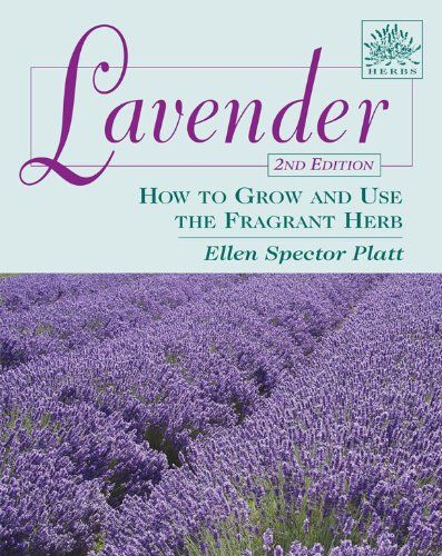 Lavender: How to Grow and Use the Fragrant Herb, 1st Edition by Ellen Spector Platt