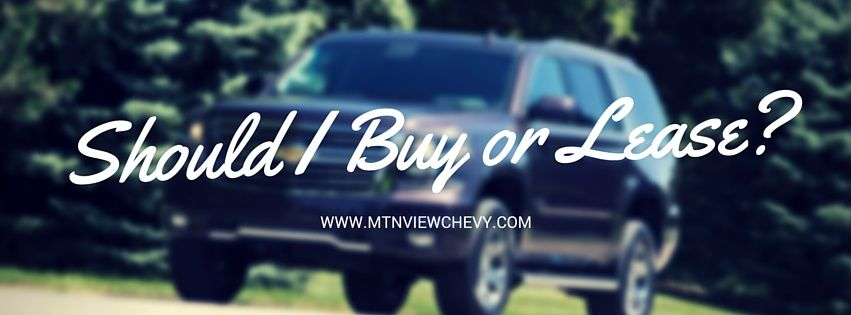 Should I Buy or Lease with Mtn. View Chevy? If you're in