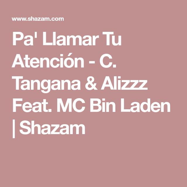 Pa Llamar Tu Atención C Tangana Alizzz Feat Mc Bin Laden Shazam Shazam Atención Canciones