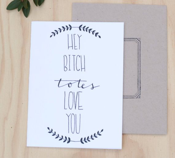 Funny best friend card, mothers day card, Hey totes love you ...