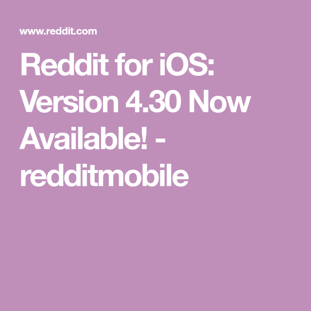 Reddit for iOS Version 4.30 Now Available! redditmobile