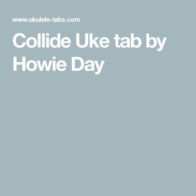 Collide Uke Tab By Howie Day Uke Skywalker Songs Pinterest
