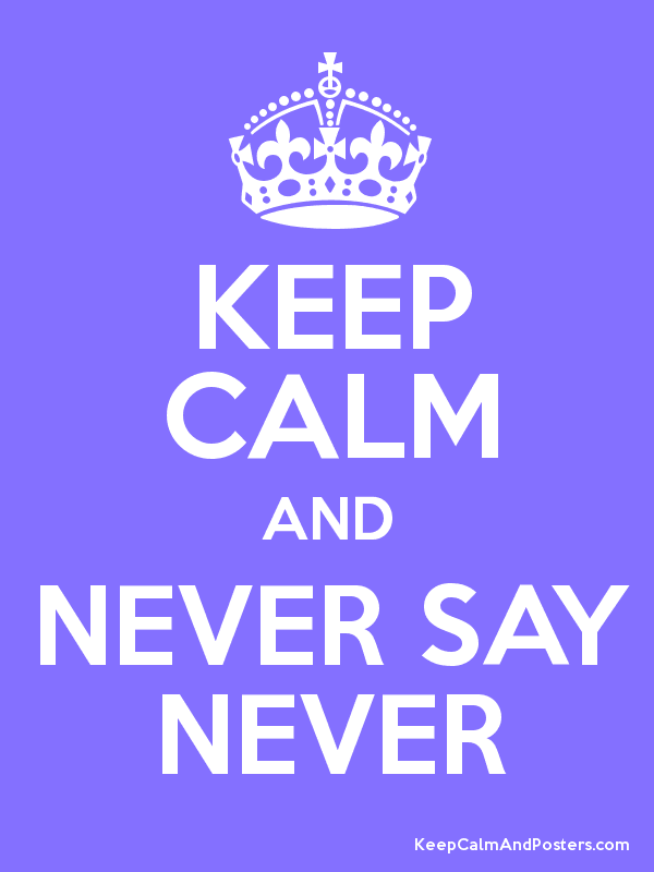 Keep Calm And Never Say Never Poster Keep Calm Keep Calm Funny Calm Quotes