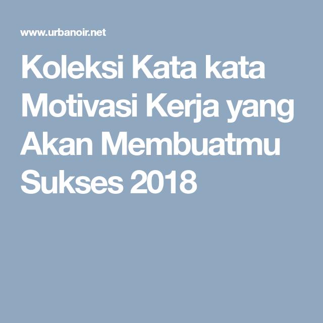 Koleksi Kata Kata Motivasi Kerja Yang Akan Membuatmu Sukses 2018