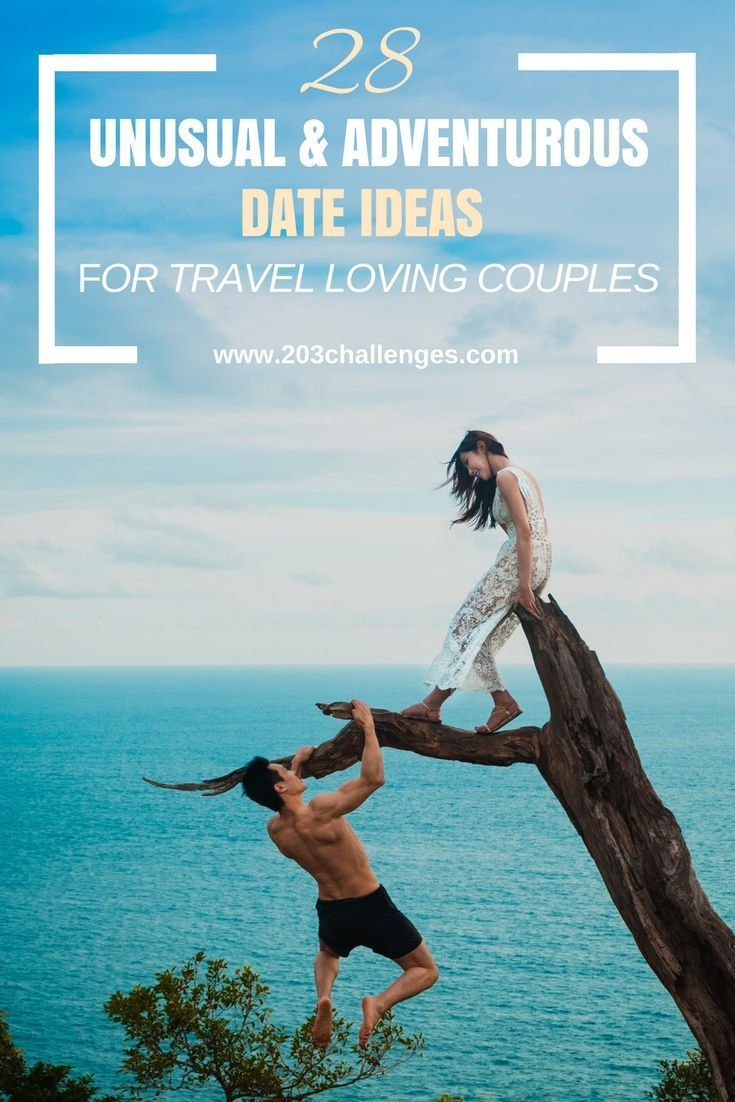 28 unusual and adventurous date ideas for travel loving