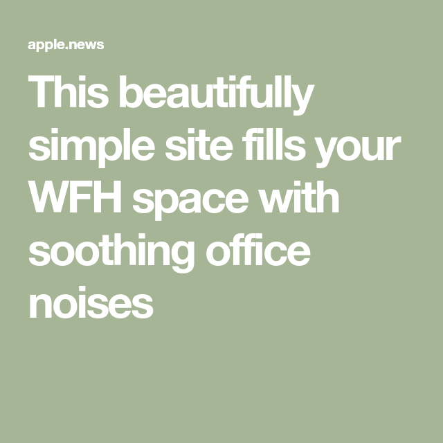 This Beautifully Simple Site Fills Your Wfh Space With Soothing Office Noises Mashable In 2020 Office Noise Simple Site Soothe