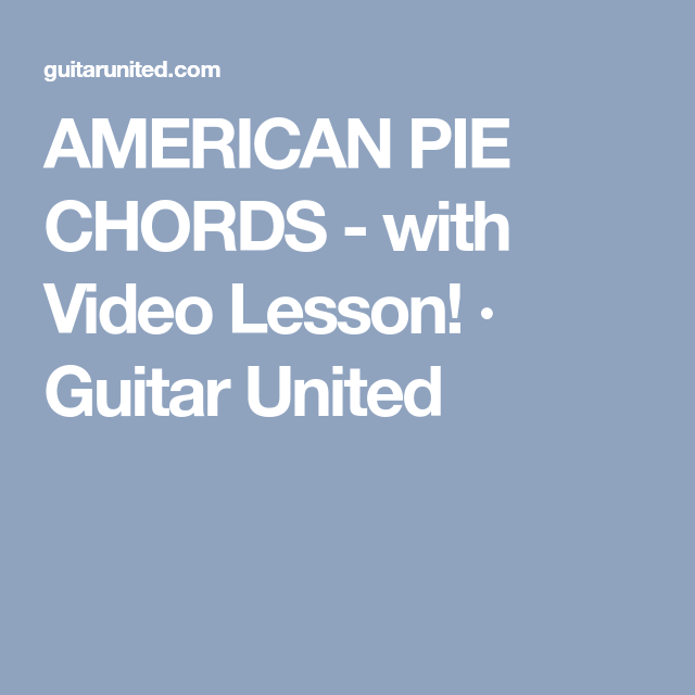 AMERICAN PIE CHORDS - with Video Lesson! · Guitar United | Guitar ...