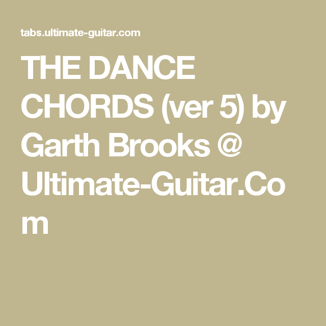 THE DANCE CHORDS (ver 5) by Garth Brooks @ Ultimate-Guitar.Com ...