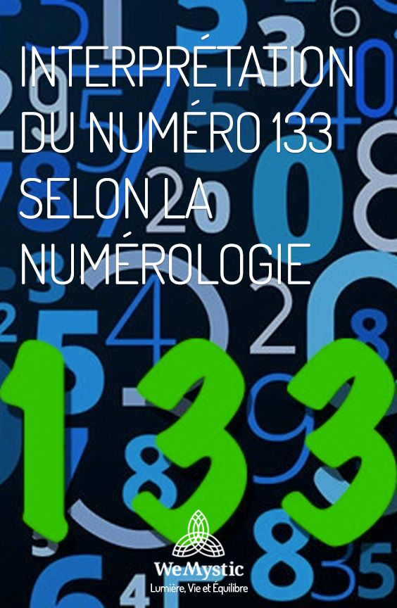 Interpretation Du Numero 133 Selon La Numerologie Wemystic France Numerologie Spiritualite La Vie