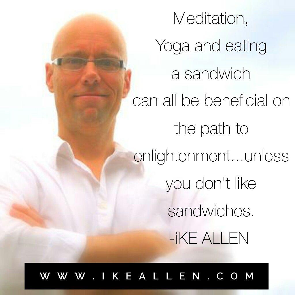 Enlightenment Wisdom from iKE ALLEN. :-)  www.iKEALLEN.com   #ikeallen #avaiya #enlightenment #enlightened #meditation #yoga #byronkatie #bobproctor #deepakchopra