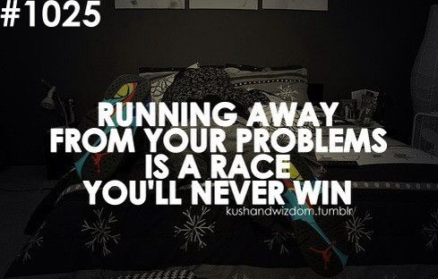 running away from your problems is a race you'll never win ♥
