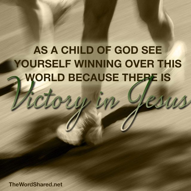 As a Child of God, you are winning because there is victory in Jesus ~