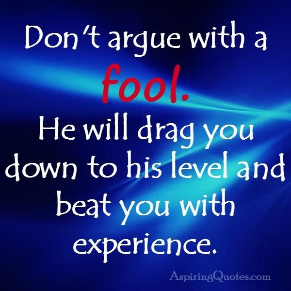 Image Result For Dont Argue With A Fool Quotes 2 Wisdom Quotes