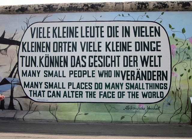 Many Small People Who In Many Small Places Do Many Small Things That Can Alter The Face Of The World East Side Gallery Berlin Wall Berlin Photos