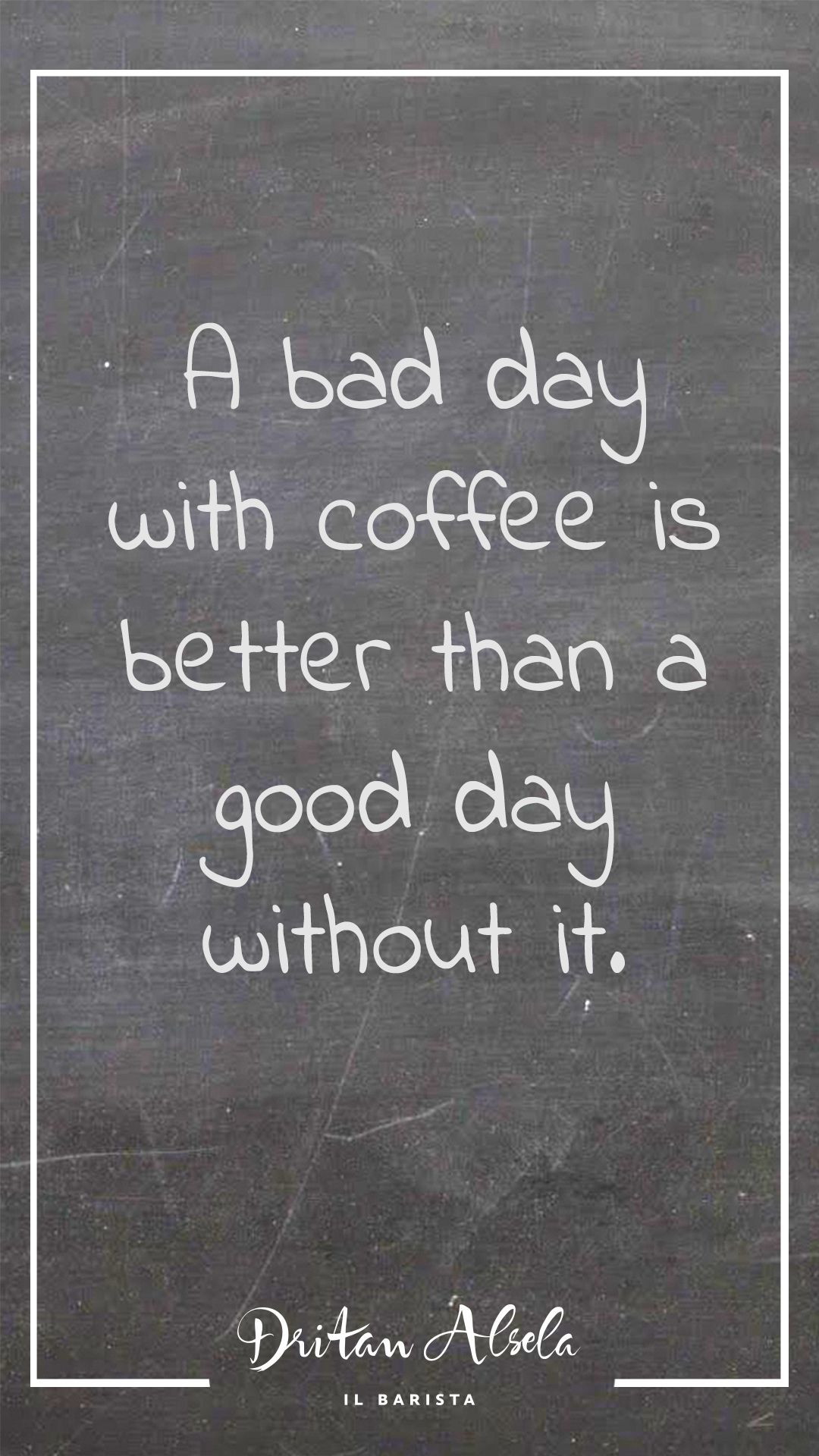 A bad day with coffee is better than a good day without it