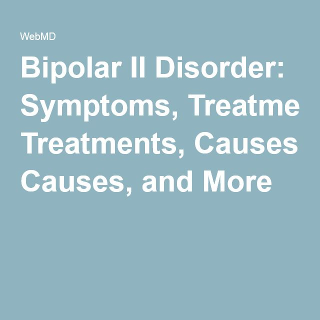 Bipolar II Disorder: Symptoms, Treatments, Causes, and More