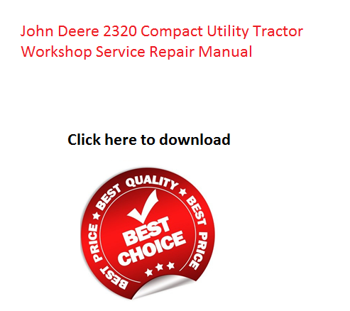 click on the above picture and download john deere 2320 compact utility  tractor workshop service repair