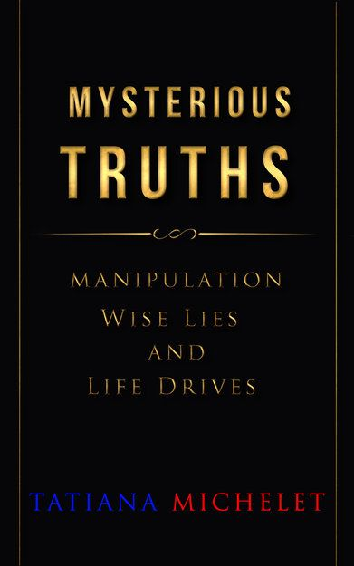 Mysterious Truths: Manipulation, Wise Lies and Life Drives  An odd book full of knocking knots…look inside and untie some.