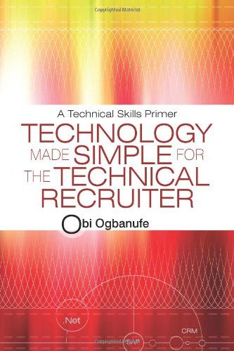 Technology Made Simple for the Technical Recruiter A Technical - what are technical skills