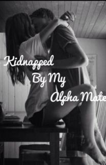 Kidnapped by my alpha mate | Wattpad / Books in 2019 | Teen