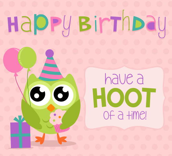 Have A Hoot Of A Time! Happy Birthday! Send this card for FREE to ...