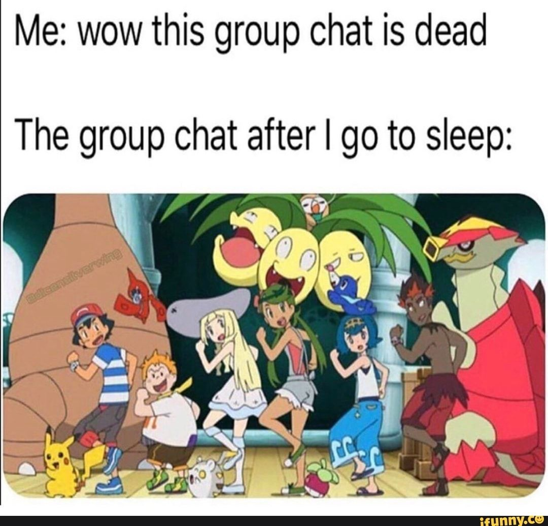 Me Wow This Group Chat Is Dead The Group Chat After I Go To Sleep Ifunny Pokemon Funny Funny Relatable Memes Stupid Funny Memes