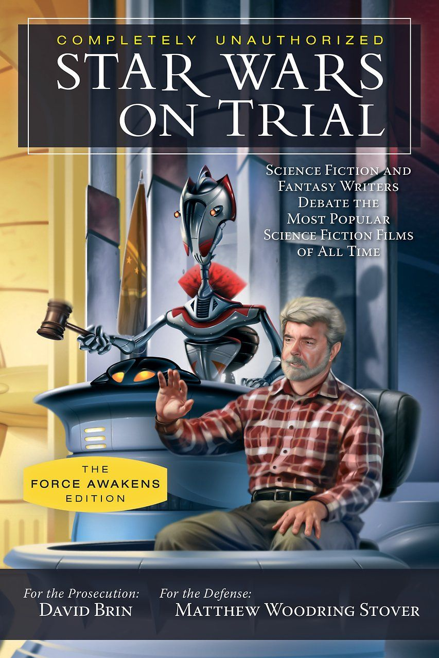 Star Wars On Trial Science Fiction And Fantasy Writers Debate The