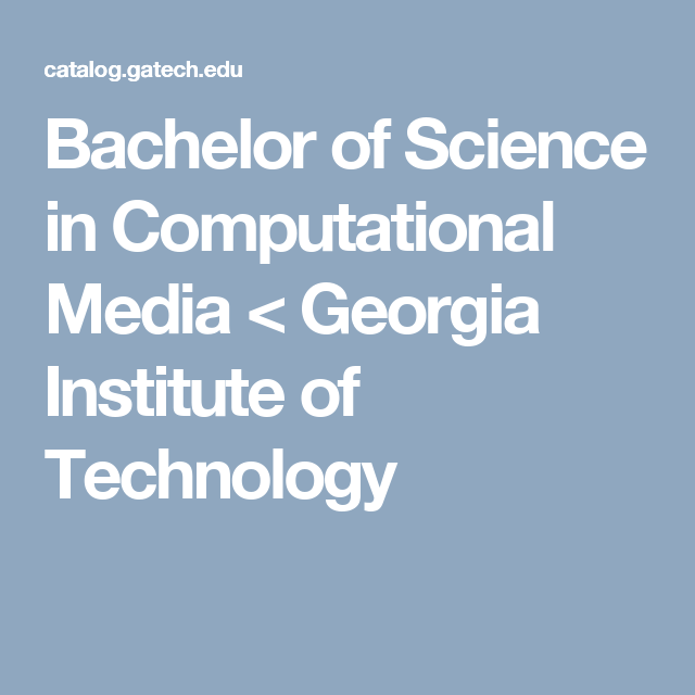 Bachelor Of Science In Computational Media Bachelor Of Science Georgia Institute Of Technology Science