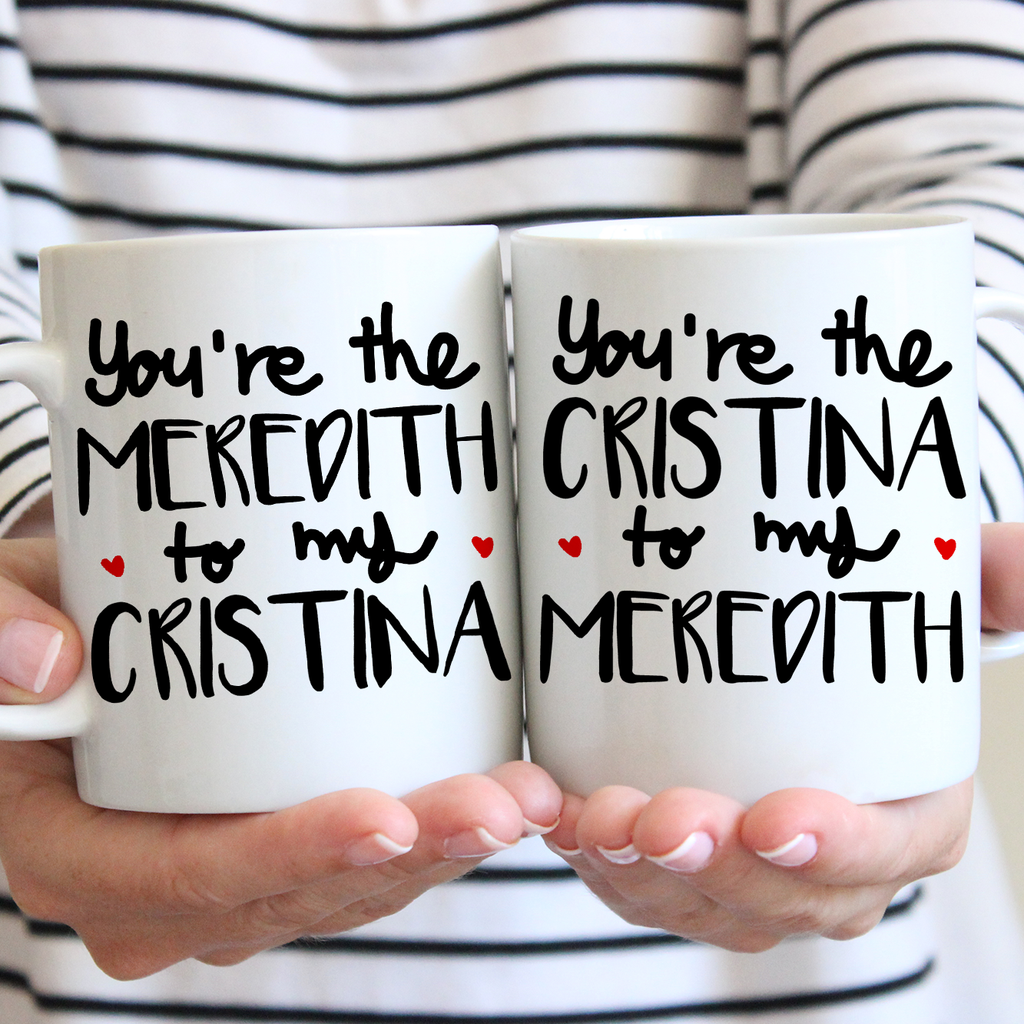 Grey\'s Anatomy You\'re the Meredith to my Cristina 11oz Mug - Choose ...