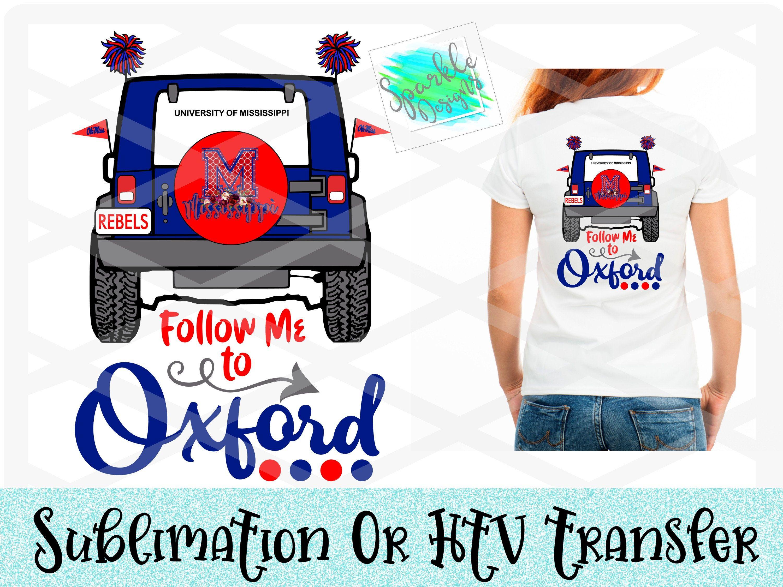 Follow Me To Oxford Ole Miss Jeep Htv Transfer Sublimation Transfer Heat Transfer Vinyl Ready To Printable Vinyl Heat Transfer Vinyl Light Colored Fabric