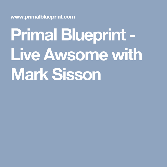 About primal blueprint live awsome with mark sisson malvernweather Image collections