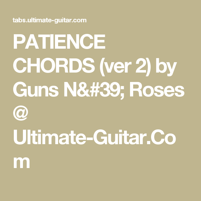 PATIENCE CHORDS (ver 2) by Guns N\' Roses @ Ultimate-Guitar.Com ...