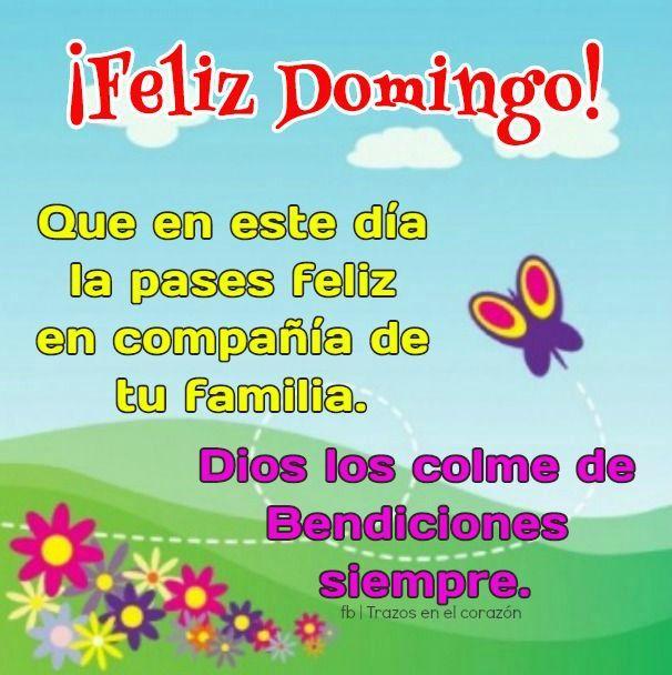 Feliz Domingo Que En Este Dia La Pases Feliz En Compania De Tu