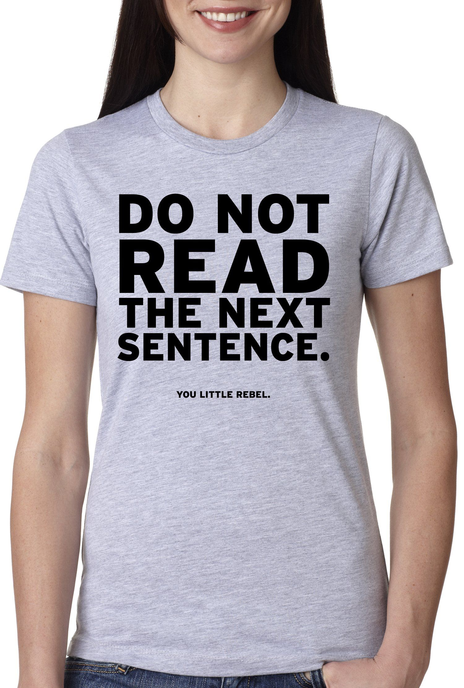 Women 39 s do not read the next sentence t shirt funny for Designer tee shirts womens
