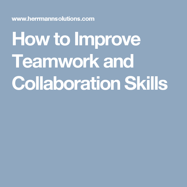 How To Improve Teamwork And Collaboration Skills Teamwork And Collaboration Teamwork Skills Teamwork