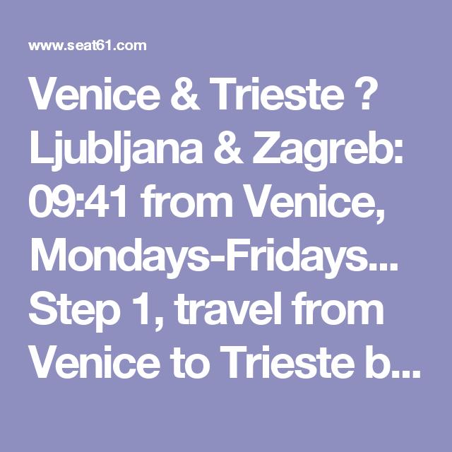 Venice Trieste Ljubljana Zagreb 09 41 From Venice Mondays Fridays Step 1 Travel From Venice To Trieste By Hourly Regional Ljubljana Zagreb Venice