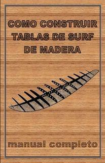 Como Construir Tablas De Surf De Madera Wooden Surfboard Wood Surfboard Surfboard