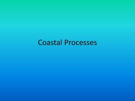 Coastal Processes. Lesson 1 Lesson aims: What is the coast? What is meant by a coastal system? What are the inputs, processes and outputs of a coastal.