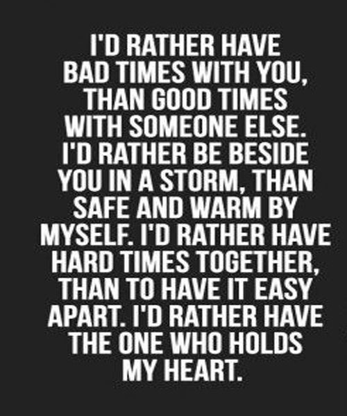 I D Rather Have Hard Times Together Unforgettable Love Quote Love Life Fun Relationship Quotes Inspirational Quotes Love Quotes