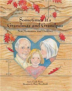 Sometimes It's Grandmas and Grandpas: Not Mommies and Daddies: Gayle Byrne, Mary Haverfield: 9780789210289: Amazon.com: Books