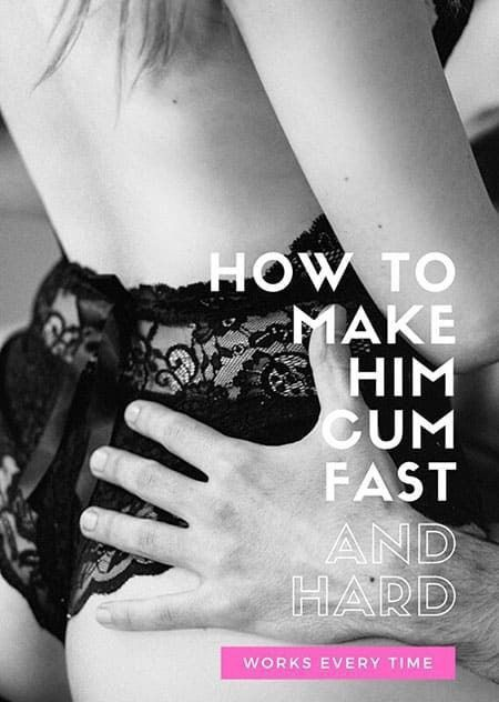 HOW TO MAKE HIM CUM FAST AND HARD