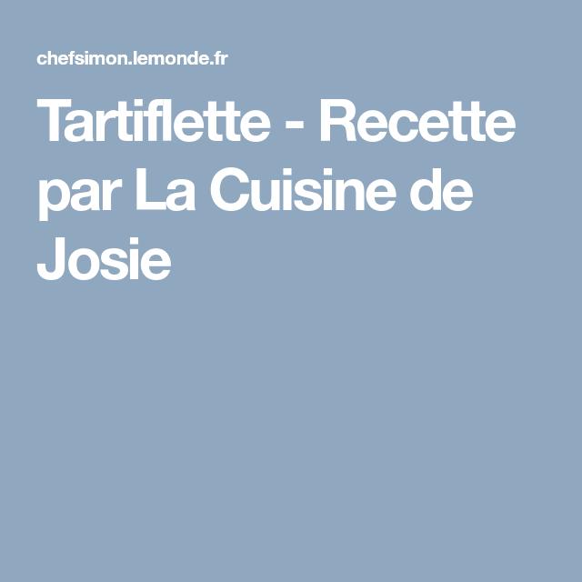 Tartiflette savoyarde - Recette par La Cuisine de Josie