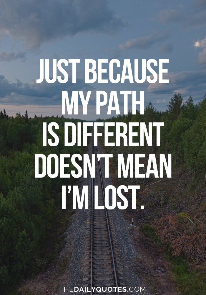 just because my path is different doesn 39 t mean i 39 m lost